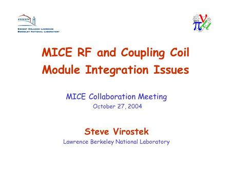 MICE RF and Coupling Coil Module Integration Issues Steve Virostek Lawrence Berkeley National Laboratory MICE Collaboration Meeting October 27, 2004.