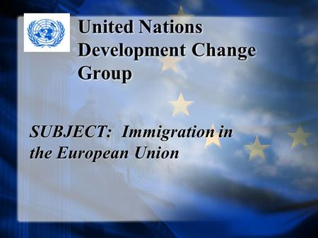United Nations Development Change Group SUBJECT: Immigration in the European Union.