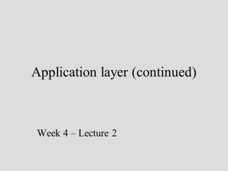 Application layer (continued) Week 4 – Lecture 2.