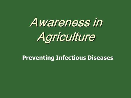 Awareness in Agriculture Preventing Infectious Diseases.