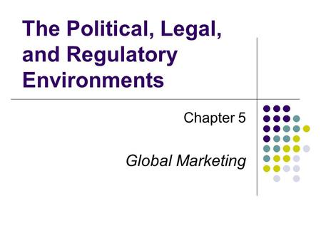 The Political, Legal, and Regulatory Environments