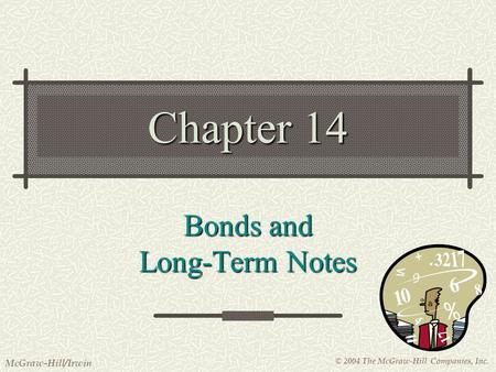 © 2004 The McGraw-Hill Companies, Inc. McGraw-Hill/Irwin Chapter 14 Bonds and Long-Term Notes.