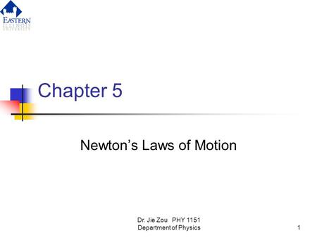 Dr. Jie Zou PHY 1151 Department of Physics1 Chapter 5 Newton's Laws of Motion.