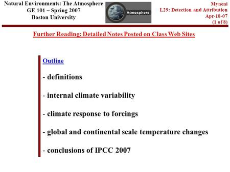 Outline Further Reading: Detailed Notes Posted on Class Web Sites Natural Environments: The Atmosphere GE 101 – Spring 2007 Boston University Myneni L29: