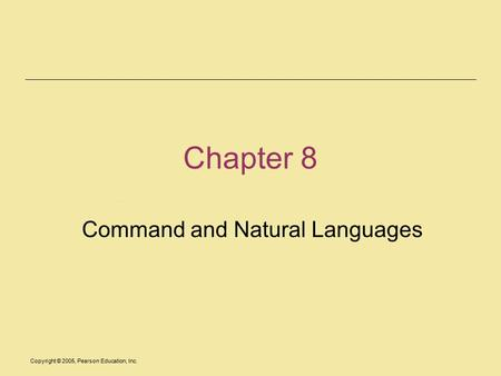 Copyright © 2005, Pearson Education, Inc. Chapter 8 Command and Natural Languages.