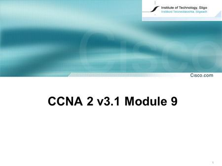 1 CCNA 2 v3.1 Module 9. 2 Basic Router Troubleshooting CCNA 2, Module 9.