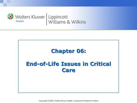 Copyright © 2009 Wolters Kluwer Health | Lippincott Williams & Wilkins Chapter 06: End-of-Life Issues in Critical Care.