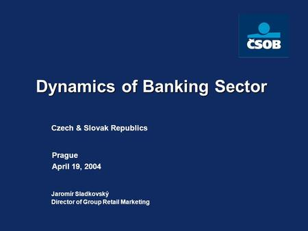 Czech & Slovak Republics Jaromír Sladkovský Director of Group Retail Marketing Prague April 19, 2004 Dynamics of Banking Sector.