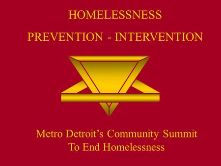HOMELESSNESS PREVENTION - INTERVENTION Metro Detroit's Community Summit To End Homelessness.