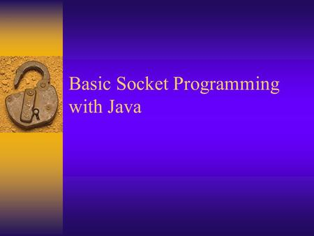 Basic Socket Programming with Java. What is a socket?  Generally refers to a stream connecting processes running in different address spaces (across.