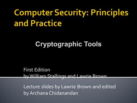 First Edition by William Stallings and Lawrie Brown Lecture slides by Lawrie Brown and edited by Archana Chidanandan Cryptographic Tools.