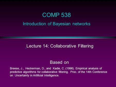 Lecture 14: Collaborative Filtering Based on Breese, J., Heckerman, D., and Kadie, C. (1998). Empirical analysis of predictive algorithms for collaborative.