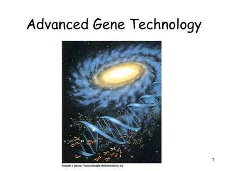 1 Advanced Gene Technology. 2 DNA,RNA, Recombinant DNA Technology.