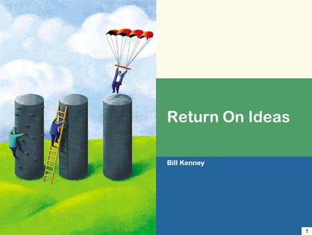 Return On Ideas Bill Kenney 1 Mission Process Innovation Technology Consulting Delivery Results Benefits Confidential.