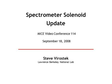 Spectrometer Solenoid Update Steve Virostek Lawrence Berkeley National Lab MICE Video Conference 114 September 18, 2008.