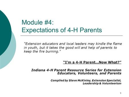 "Module #4: Expectations of 4-H Parents ""I'm a 4-H Parent…Now What?"" Indiana 4-H Parent Resource Series for Extension Educators, Volunteers, and Parents."
