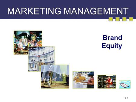 10-1 MARKETING MANAGEMENT Brand Equity. Chapter Questions What is a brand, and how does branding work? What is brand equity, and how is it built, measured,