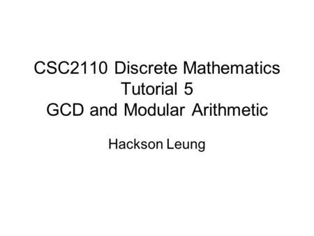 CSC2110 Discrete Mathematics Tutorial 5 GCD and Modular Arithmetic