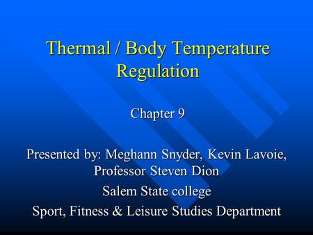 Thermal / Body Temperature Regulation Chapter 9 Presented by: Meghann Snyder, Kevin Lavoie, Professor Steven Dion Salem State college Sport, Fitness &