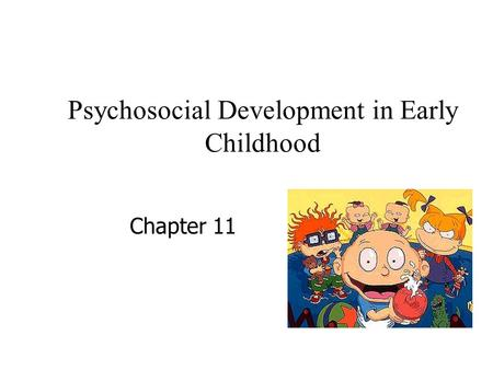 Psychosocial Development in Early Childhood Chapter 11.