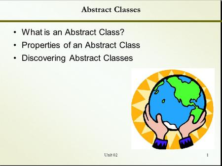 Unit 021 Abstract Classes What is an Abstract Class? Properties of an Abstract Class Discovering Abstract Classes.