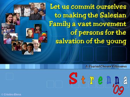 © Cristino Elena Let us commit ourselves to making the Salesian Family a vast movement of persons for the salvation of the young Let us commit ourselves.
