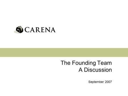The Founding Team A Discussion September 2007. 2 Health care that comes to you ® Welcome Introductions & welcome Who is the founding team? 3 points of.