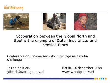 Cooperation between the Global North and South: the example of Dutch insurances and pension funds Conference on Income security in old age as a global.