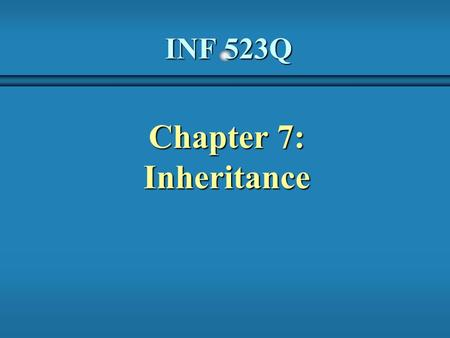 INF 523Q Chapter 7: Inheritance. 2 Inheritance  Another fundamental object-oriented technique is called inheritance, which enhances software design and.