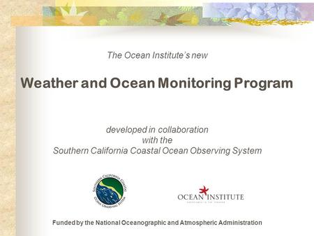 The Ocean Institute's new Weather and Ocean Monitoring Program developed in collaboration with the Southern California Coastal Ocean Observing System Funded.