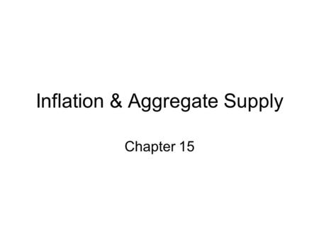 Inflation & Aggregate Supply Chapter 15. Chapter 15 Learning Objectives: you should be able to: 1.Define the Fed's policy reaction function. 2.Explain.