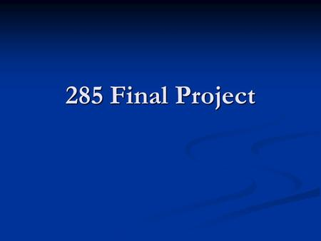285 Final Project. Document Specification: Rough Draft Due April 10th Purpose: Purpose: Economy of effort Economy of effort Input from instructors and.