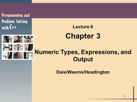 1 Lecture 6 Chapter 3 Numeric Types, Expressions, and Output Dale/Weems/Headington.