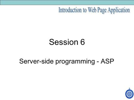 Session 6 Server-side programming - ASP. An ASP page is an HTML page interspersed with server-side code. The.ASP extension instead of.HTM denotes server-side.