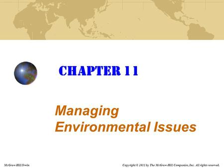 Copyright © 2011 by The McGraw-Hill Companies, Inc. All rights reserved. McGraw-Hill/Irwin CHAPTER 11 Managing Environmental Issues.