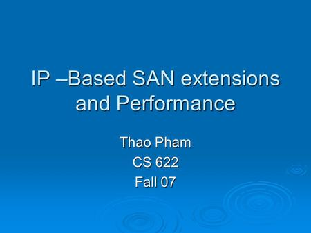 IP –Based SAN extensions and Performance Thao Pham CS 622 Fall 07.