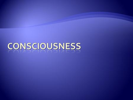  What is Consciousness?  What Causes Consciousness?  States of Consciousness  Sleep  Hypnosis.
