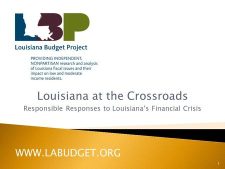 Louisiana at the Crossroads Responsible Responses to Louisiana's Financial Crisis 1 WWW.LABUDGET.ORG.