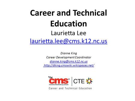 Career and Technical Education Laurietta Lee Dianne King Career Development Coordinator