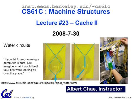 CS61C L23 Cache II (1) Chae, Summer 2008 © UCB Albert Chae, Instructor inst.eecs.berkeley.edu/~cs61c CS61C : Machine Structures Lecture #23 – Cache II.