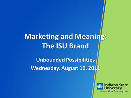 Marketing and Meaning: The ISU Brand Unbounded Possibilities Wednesday, August 10, 2011.
