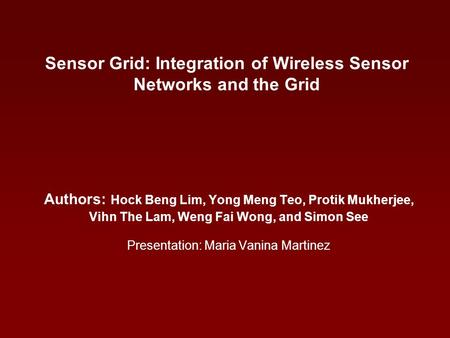Sensor Grid: Integration of Wireless Sensor Networks and the Grid Authors: Hock Beng Lim, Yong Meng Teo, Protik Mukherjee, Vihn The Lam, Weng Fai Wong,