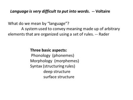 "Language is very difficult to put into words. -- Voltaire What do we mean by ""language""? A system used to convey meaning made up of arbitrary elements."