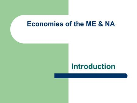 Economies of the ME & NA Introduction.