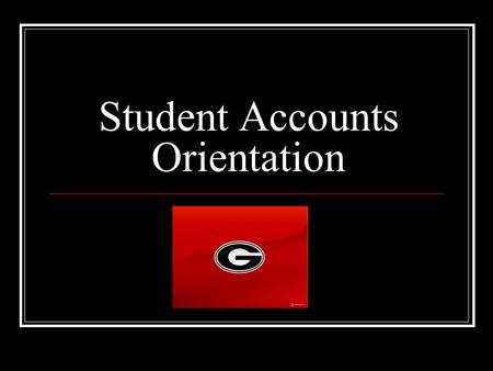 Student Accounts Orientation. Contact Information Website:   Address: or Location: 424 E. Broad.