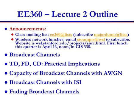 EE360 – Lecture 2 Outline Announcements: Class mailing list: (subscribe Wireless network lunches: