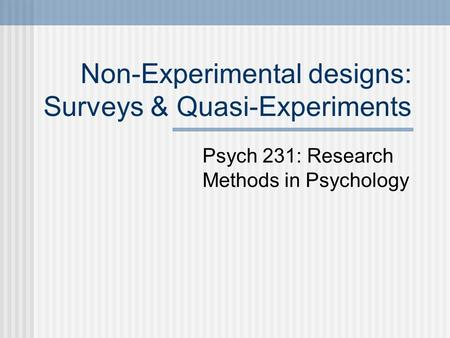 Non-Experimental designs: Surveys & Quasi-Experiments