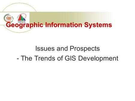 Geographic Information Systems Issues and Prospects - The Trends of GIS Development.
