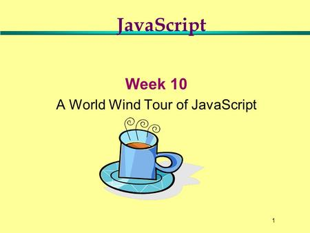 1 Week 10 A World Wind Tour of <strong>JavaScript</strong> <strong>JavaScript</strong>.