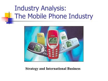 Industry Analysis: The Mobile Phone Industry Strategy and International Business.